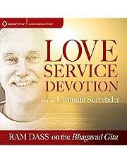 Love, Service, Devotion, and the Ultimate Surrender: Ram Dass on the Bhagavad Gita