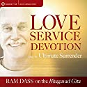 Love, Service, Devotion, and the Ultimate Surrender: Ram Dass on the Bhagavad Gita Lecture by  Ram Dass Narrated by  Ram Dass