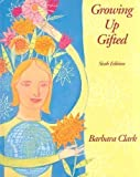 Growing Up Gifted: Developing the Potential of Children at Home and at School (6th Edition) by Clark, Barbara (2001) Hardcover