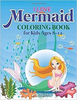 I Love Mermaid Coloring Book For Kids Ages 8 12 Barbie Mermaid