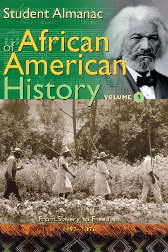 Student Almanac of African American History: Volume 1, From Slavery to Freedom, 1492-1876 (Middle School Reference)