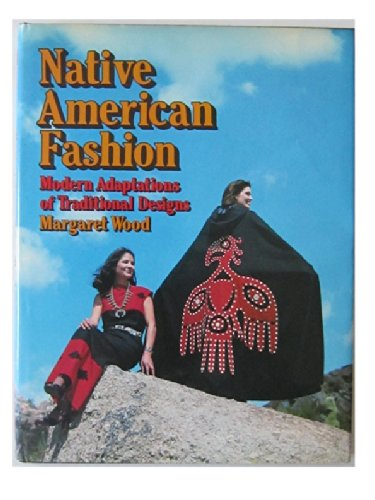 Native American Fashion Modern Adaptations Of Traditional Designs Wood Margaret 9780442207564 Amazon Com Books