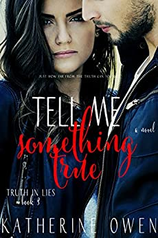 Tell Me Something True: (Truth In Lies Book 3) by [Owen, Katherine]