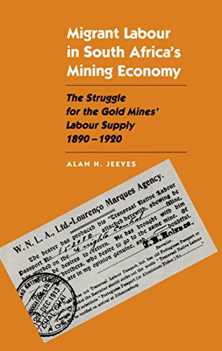 Migrant Labour in South Africa's Mining Economy: The Struggle for the Gold Mines' Labour Supply, 1890-1920