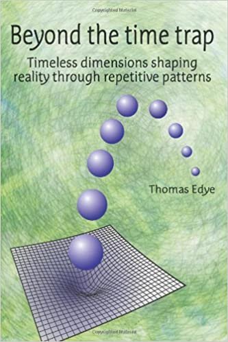 Download Beyond the time trap: Timeless dimensions shaping reality through repetitive patterns PDF, azw (Kindle), ePub, doc, mobi