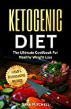 Ketogenic Diet: The Ultimate Cookbook For Healthy Weight Loss, 18 Simple And Delicious Recipes Included (Cookbook, Ketogenic Diet For Beginners, Heathly Lifestyle, Dieting, Weightloss)