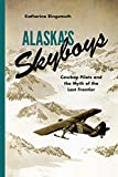 img - for Alaska's Skyboys: Cowboy Pilots and the Myth of the Last Frontier book / textbook / text book