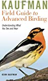 Kaufman Field Guide to Advanced Birding, Kenn Kaufman, 0547248326