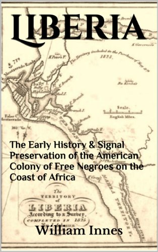 Liberia: The Early History & Signal Preservation of the American Colony of Free Negroes on the Coast of Africa