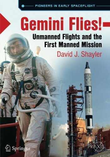 Gemini Flies!: Unmanned Flights and the First Manned Mission (Springer Praxis Books)