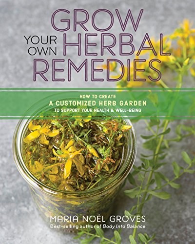 Grow Your Own Herbal Remedies: How to Create a Customized Herb Garden to Support Your Health & Well-Being by [Groves, Maria Noel]