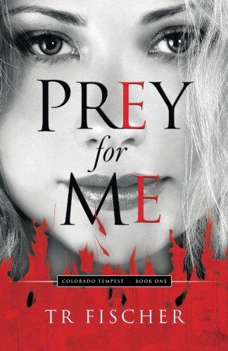 Read Online Prey For Me: Colorado Tempest Series - Book One (Volume 1) pdf