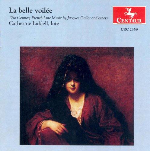 Lute Recital: Liddell, Catherine - Gallot, J. / Launay, H. De (La Belle Voilee - 17Th Century French Lute Music)