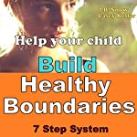 Help Your Child Build Healthy Boundaries: 7 Step System: Transcend Mediocrity, Book 26 | J.B. Snow,Casey Keller