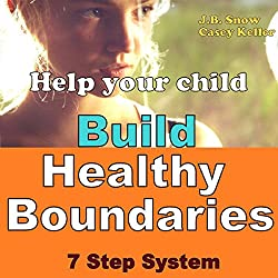 Help Your Child Build Healthy Boundaries: 7 Step System