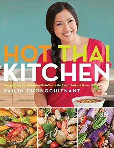 Hot Thai Kitchen: Demystifying Thai Cuisine with Authentic Recipes to Make at Home - Hot Sauce Recipes