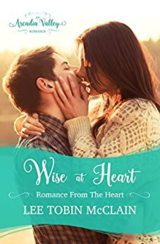 Wise at Heart: Romance from the Heart Book Two (Arcadia Valley Romance 10) by [McClain, Lee Tobin, Valley, Arcadia]