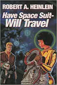 Have Space Suit, Will Travel: Robert A. Heinlein: Amazon ...