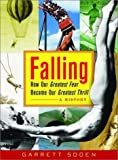 img - for Falling: How Our Greatest Fear Became Our Greatest Thrill--A History by Garrett Soden (2003-06-03) book / textbook / text book