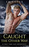 Gay: Caught the Other Way (Straight to Gay Romance)