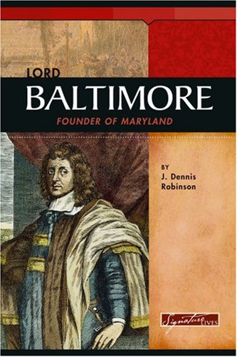 Lord Baltimore: Founder of Maryland (Signature Lives: Colonial America)