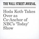 Hoda Kotb Takes Over as Co-Anchor of NBC's 'Today' Show | Joe Flint