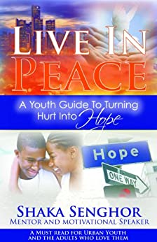 Live in Peace: A Youth Guide to Turning Hurt into Hope by [Senghor, Shaka]