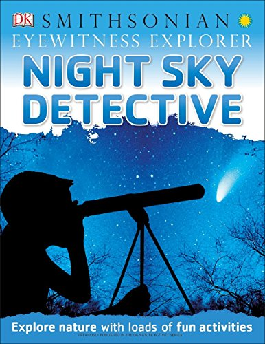 Eyewitness Explorer: Night Sky Detective: Explore Nature with Loads of Fun Activities (Eyewitness Explorers)