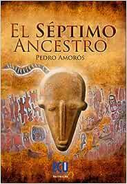 El séptimo ancestro: Amazon.es: Amorós Sogorb, Pedro: Libros
