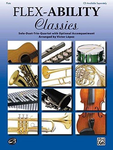 Flex-Ability Classics -- Solo-Duet-Trio-Quartet with Optional Accompaniment: Flute (Flex-Ability ()
