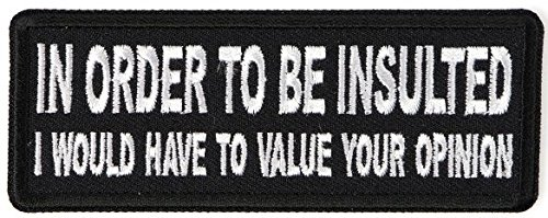 In Order to Be Insulted I would gave to Value your Opinion Embroidered Patch - 4x1.5 inch - 4x1.5 inch