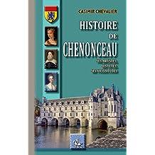 Histoire de Chenonceau: ses artistes, ses fêtes, ses vicissitudes (Arremouludas) (French Edition)