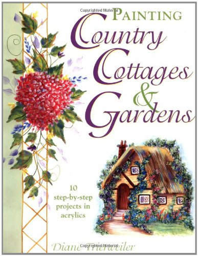 Painting Country Cottages and Gardens (Decorative - Painting Decorative Books