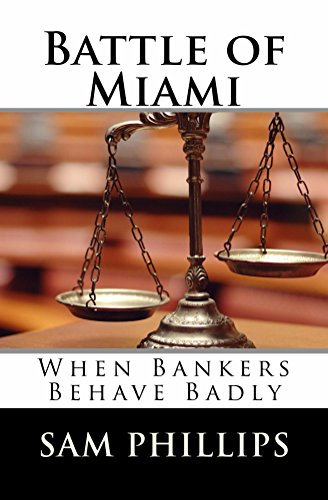 Battle of Miami: When Bankers Behave Badly by Sam Phillips