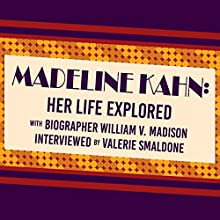 Madeline Kahn: Her Life Explored Discours Auteur(s) : William V. Madison Narrateur(s) : Valerie Smaldone