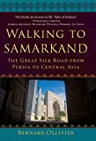 Walking to Samarkand: The Great Silk Road from Persia to Central Asia