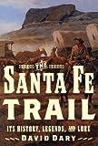 The Santa Fe Trail, David Dary, 0375403612