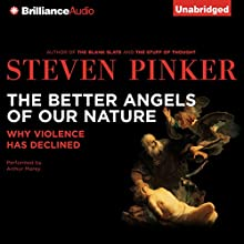The Better Angels of Our Nature: Why Violence Has Declined | Livre audio Auteur(s) : Steven Pinker Narrateur(s) : Arthur Morey