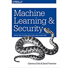 Machine Learning and Security: Protecting Systems with Data and Algorithms