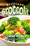 Brilliant Broccoli!: 40 Family Friendly, Superfood Recipes — the Ultimate...