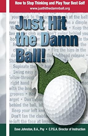 Just Hit The Damn Ball!