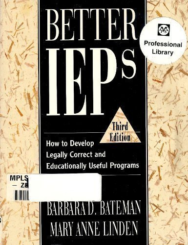 Better IEPs : How to Develop Legally Correct and Educationally Useful Programs 3rd edition by Bateman, Barbara D., Linden, Mary Anne (1998) Paperback