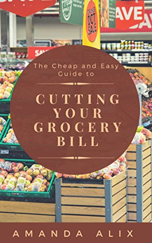 Book: The Cheap and Easy Guide to Cutting Your Grocery Bill (The Cheap and Easy Series Book 3) by Amanda Alix