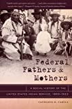 Federal Fathers and Mothers: A Social History of the United States Indian Service, 1869-1933 (First Peoples: New Directions in Indigenous Studies)