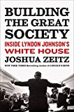 img - for Building the Great Society: Inside Lyndon Johnson's White House book / textbook / text book