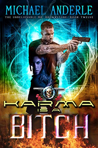 Karma Is A Bitch: An Urban Fantasy Action Adventure (The Unbelievable Mr. Brownstone Book 12)