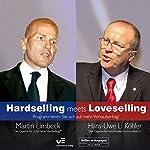 Hardselling meets Loveselling: Programmieren Sie sich auf mehr Verkaufserfolg (Live Mitschnitt) | Martin Limbeck,Hans Uwe Köhler