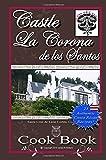 Castle La Corona de los Santos Cookbook: Authentic Costa Rican Recipes of the Mountains and More!