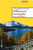 Willkommen im Engadin: 66 Lieblingsplätze und 11 Pässe (Lieblingsplätze im GMEINER-Verlag)