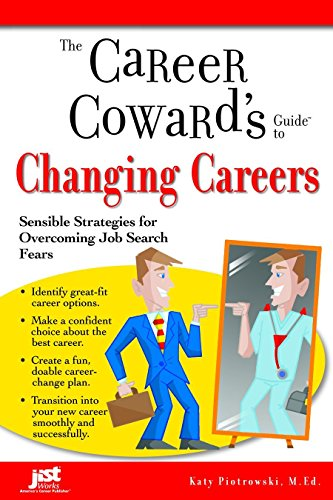 Career Cowards Guide (The Career Coward's Guide to Changing Careers: Sensible Strategies for Overcoming Job Search Fears (Career Coward's Guides) by Katy Piotrowski (1-Aug-2007) Paperback)